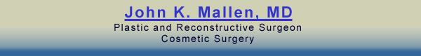John K. Mallen, MD Plastic and Reconstructive Surgeon - Cosmetic Surgery